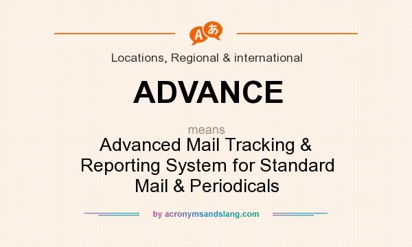 What does ADVANCE mean? It stands for Advanced Mail Tracking & Reporting System for Standard Mail & Periodicals