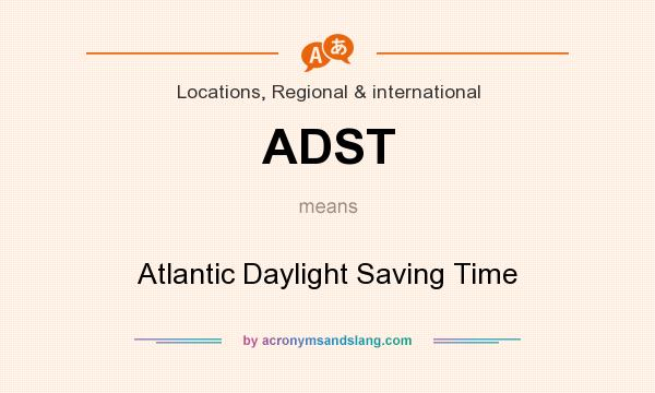 What does ADST mean? It stands for Atlantic Daylight Saving Time