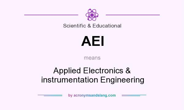 What does AEI mean? It stands for Applied Electronics & instrumentation Engineering