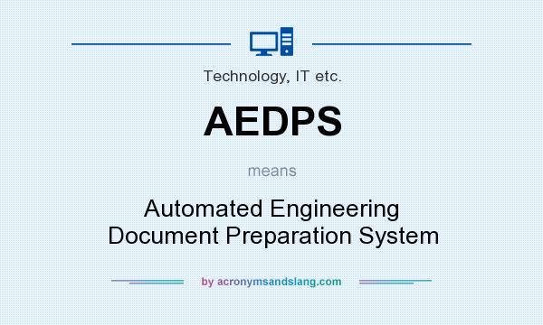 What does AEDPS mean? It stands for Automated Engineering Document Preparation System