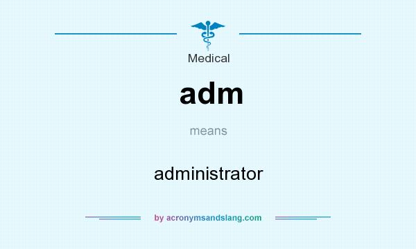 What does adm mean? It stands for administrator