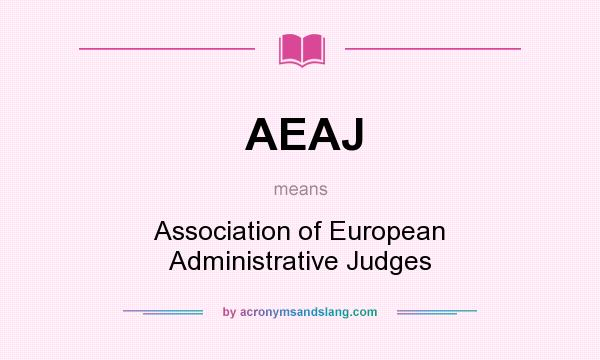 What does AEAJ mean? It stands for Association of European Administrative Judges