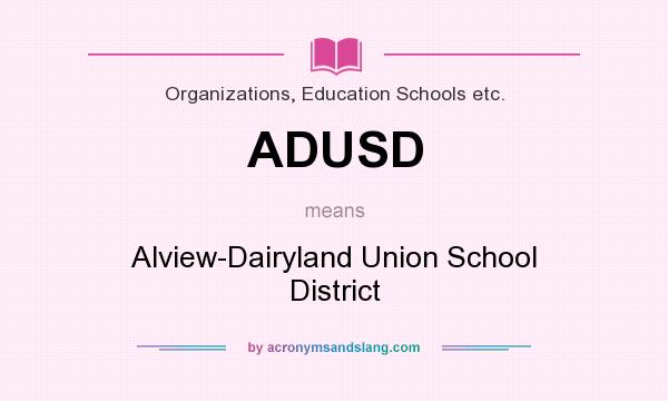 What does ADUSD mean? It stands for Alview-Dairyland Union School District
