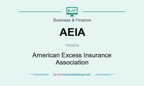 What does AEIA mean? It stands for American Excess Insurance Association