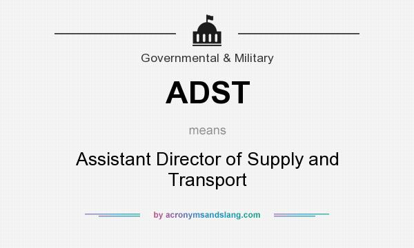 What does ADST mean? It stands for Assistant Director of Supply and Transport