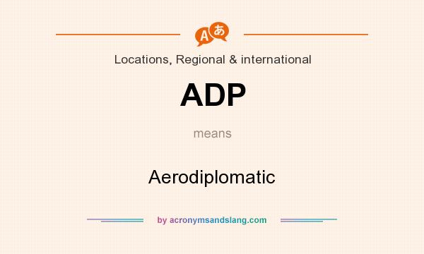 What does ADP mean? It stands for Aerodiplomatic