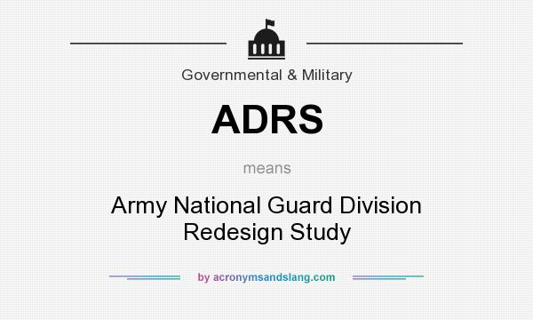 What does ADRS mean? It stands for Army National Guard Division Redesign Study