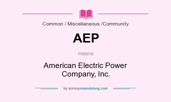 What does AEP mean? It stands for American Electric Power Company, Inc.