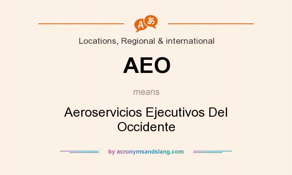 What does AEO mean? It stands for Aeroservicios Ejecutivos Del Occidente