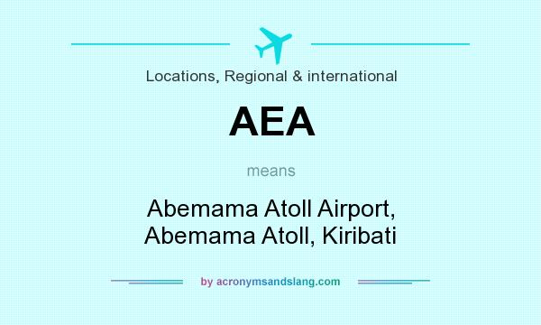 What does AEA mean? It stands for Abemama Atoll Airport, Abemama Atoll, Kiribati