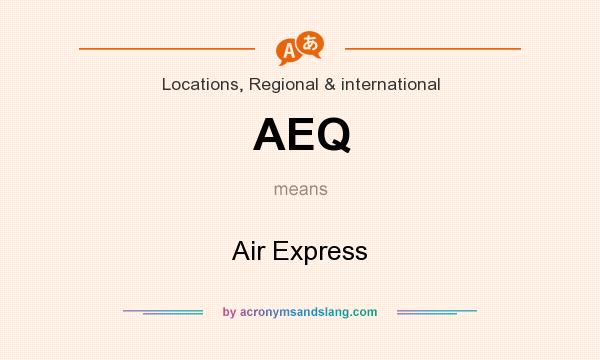 What does AEQ mean? It stands for Air Express