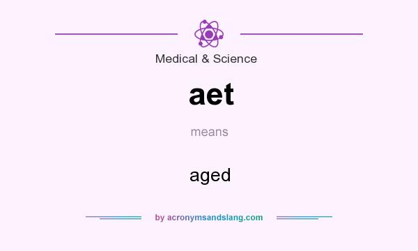 What does aet mean? It stands for aged