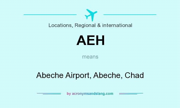 What does AEH mean? It stands for Abeche Airport, Abeche, Chad