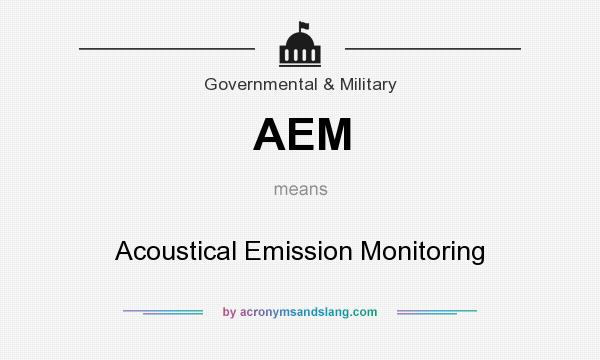 What does AEM mean? It stands for Acoustical Emission Monitoring