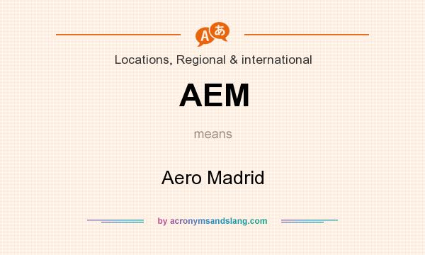 What does AEM mean? It stands for Aero Madrid