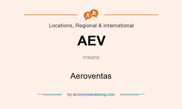 What does AEV mean? It stands for Aeroventas