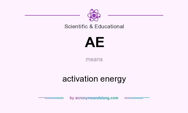 What does AE mean? It stands for activation energy