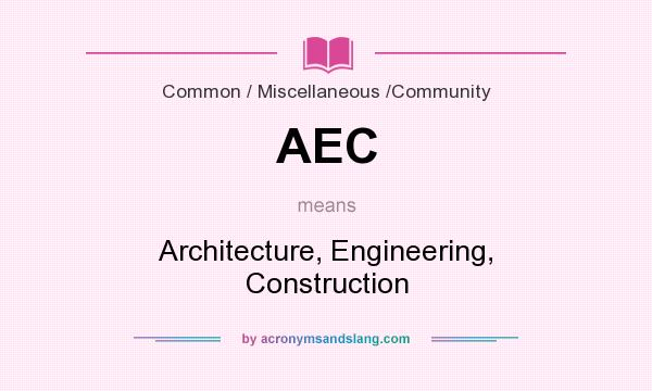 What does AEC mean? It stands for Architecture, Engineering, Construction