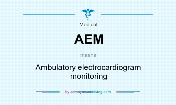 What does AEM mean? It stands for Ambulatory electrocardiogram monitoring