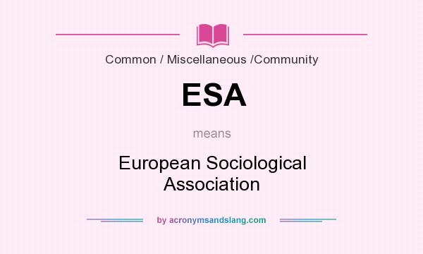 What does ESA mean? It stands for European Sociological Association
