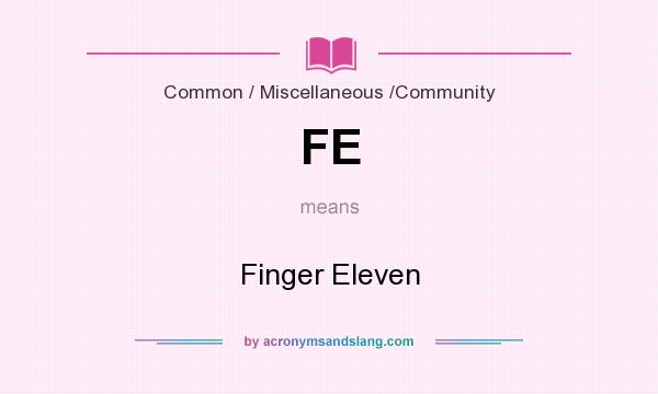 What does FE mean? It stands for Finger Eleven