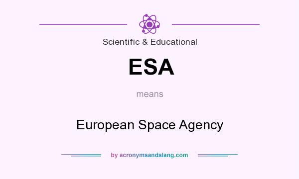 What does ESA mean? It stands for European Space Agency