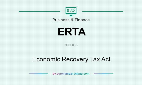 What does ERTA mean? It stands for Economic Recovery Tax Act
