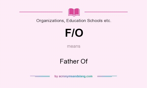 What does F/O mean? It stands for Father Of