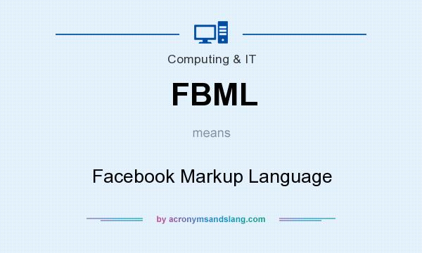 What does FBML mean? It stands for Facebook Markup Language