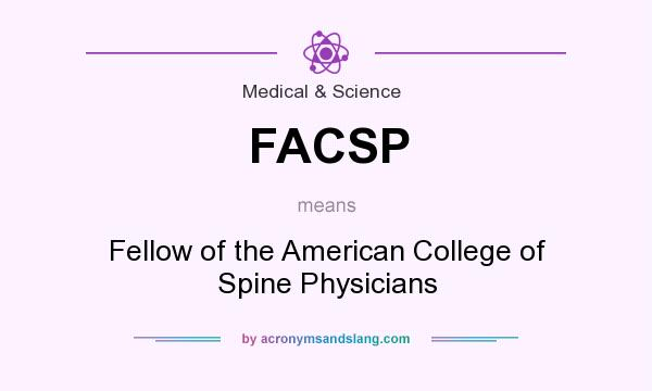 What does FACSP mean? It stands for Fellow of the American College of Spine Physicians
