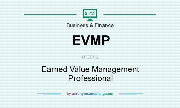 What does EVMP mean? It stands for Earned Value Management Professional