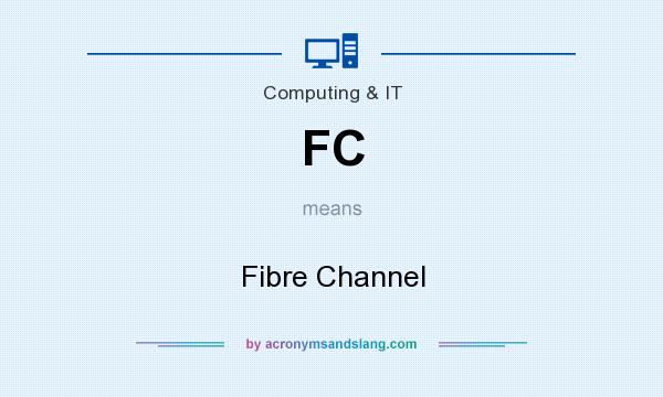 What does FC mean? It stands for Fibre Channel
