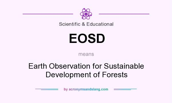 What does EOSD mean? It stands for Earth Observation for Sustainable Development of Forests