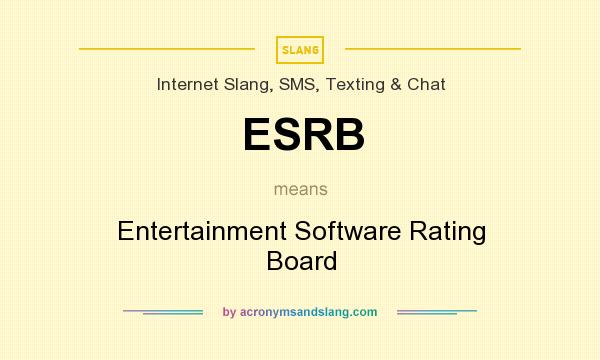 What does ESRB mean? It stands for Entertainment Software Rating Board
