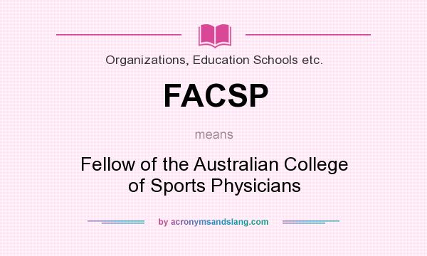 What does FACSP mean? It stands for Fellow of the Australian College of Sports Physicians