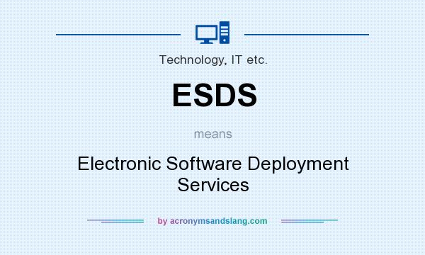 What does ESDS mean? It stands for Electronic Software Deployment Services