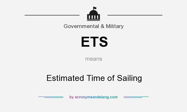 What does ETS mean? It stands for Estimated Time of Sailing