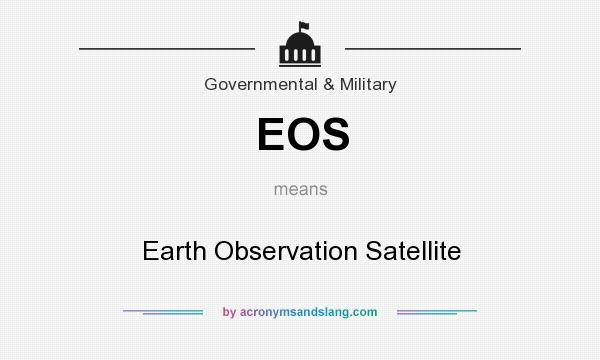 What does EOS mean? It stands for Earth Observation Satellite