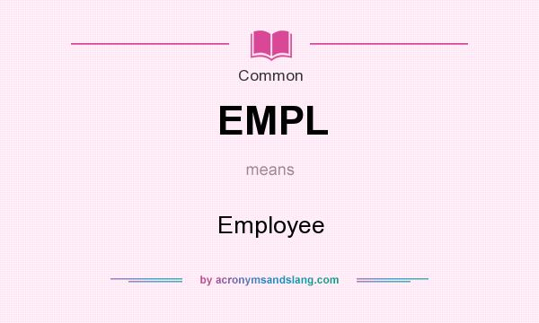 What does EMPL mean? It stands for Employee