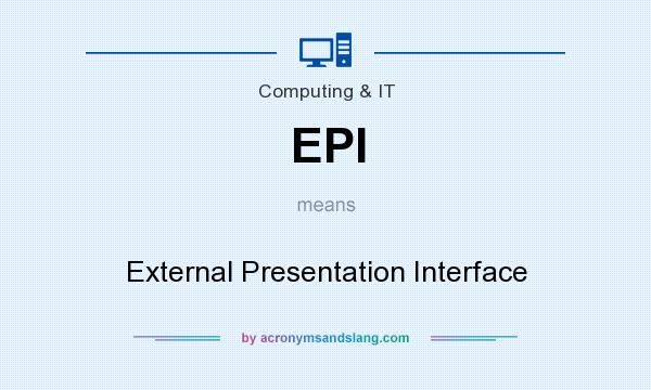 What does EPI mean? It stands for External Presentation Interface