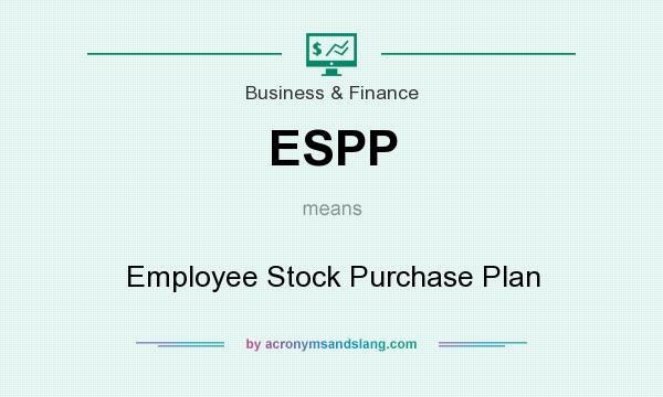 What does ESPP mean? It stands for Employee Stock Purchase Plan