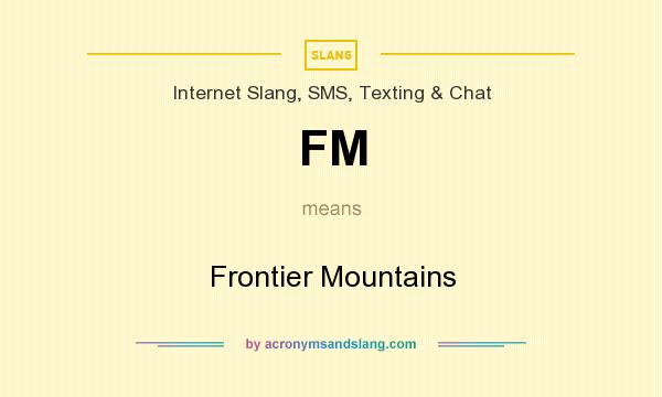 What does FM mean? It stands for Frontier Mountains