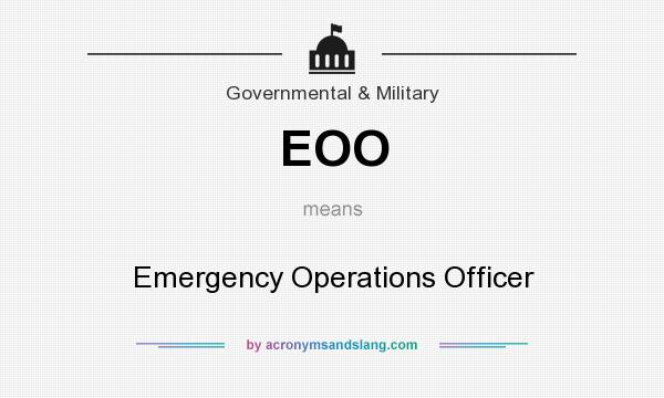 What does EOO mean? It stands for Emergency Operations Officer