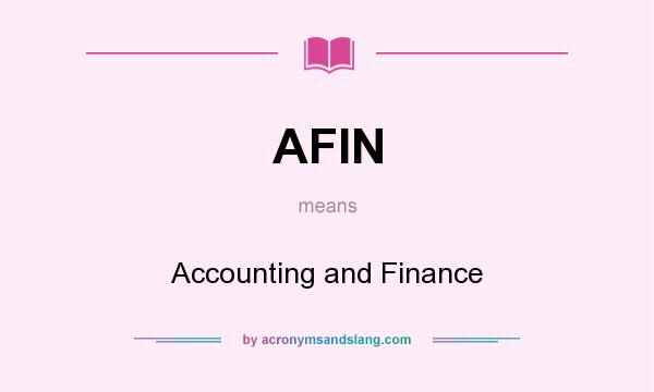 What does AFIN mean? It stands for Accounting and Finance
