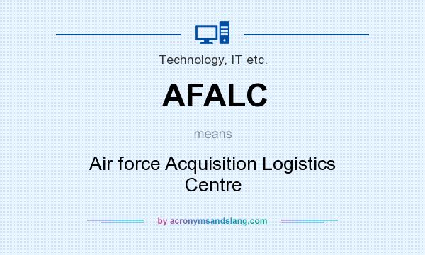 What does AFALC mean? It stands for Air force Acquisition Logistics Centre