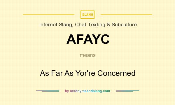 What does AFAYC mean? It stands for As Far As Yor`re Concerned