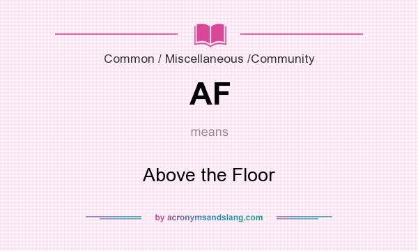 What does AF mean? It stands for Above the Floor