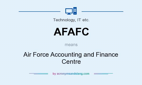 What does AFAFC mean? It stands for Air Force Accounting and Finance Centre
