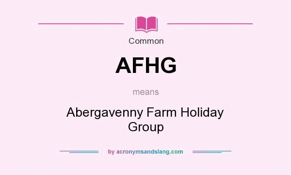 What does AFHG mean? It stands for Abergavenny Farm Holiday Group