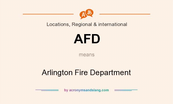 What does AFD mean? It stands for Arlington Fire Department